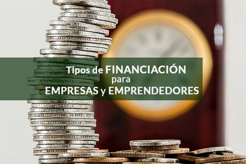 Tipos de financiación para empresas y emprendedores
