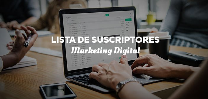 Acciones marketing digital. Lista de Suscriptores
