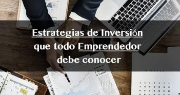 Estrategias de inversion que todo emprendedor debe conocer