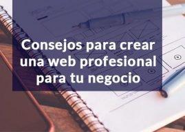 Algunos consejos para crear una página web profesional para tu negocio
