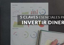 Conoce las 5 Claves esenciales para Invertir Dinero